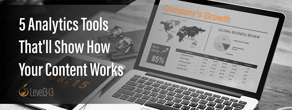 5 Analytics Tools That'll Show How Your Content Works | Level343, LLC