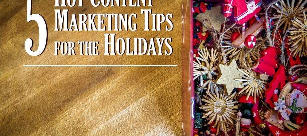 5 Hot Content Marketing Tips for the Holidays