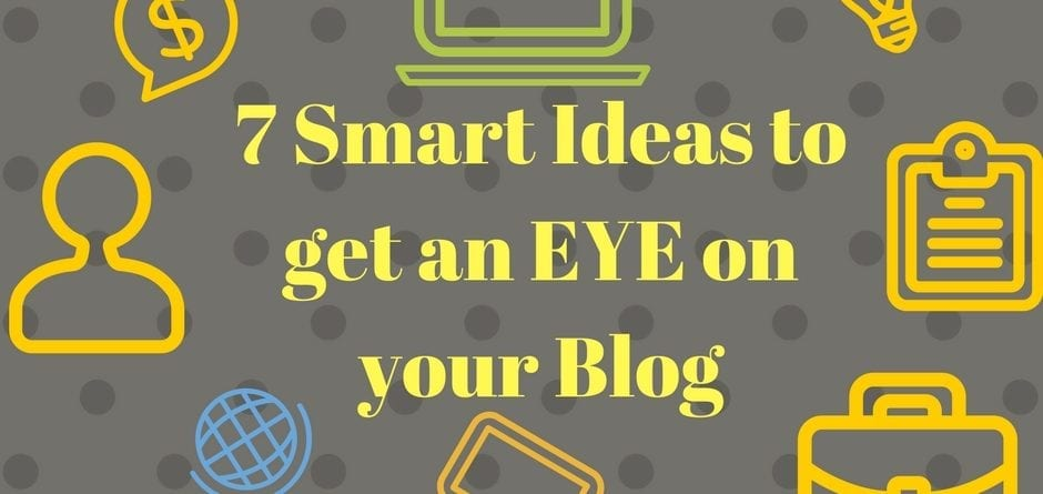 7 Smart Ideas to get an EYE on Your Blog (1)