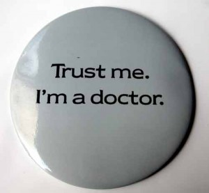 Trust me. I'm a doctor.