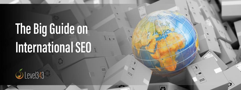International SEO Guide: Moving products around the globe | Level343 LLC