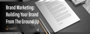 Brand Marketing: Building Your Brand from the Ground Up | Level343 LLC