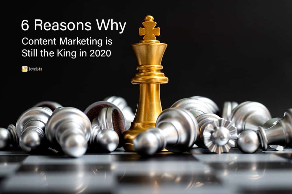 6 reasons why content marketing is still king | Level343 LLC