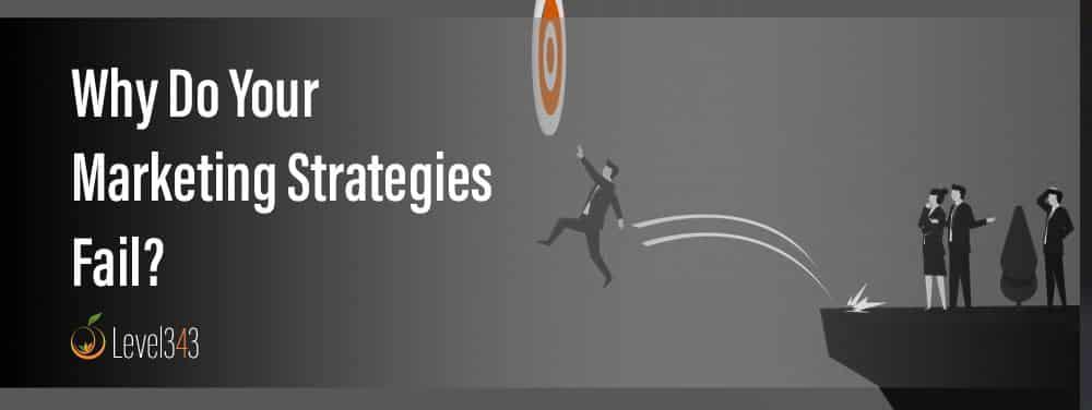 Failed Marketing Strategies | Level343 LLC