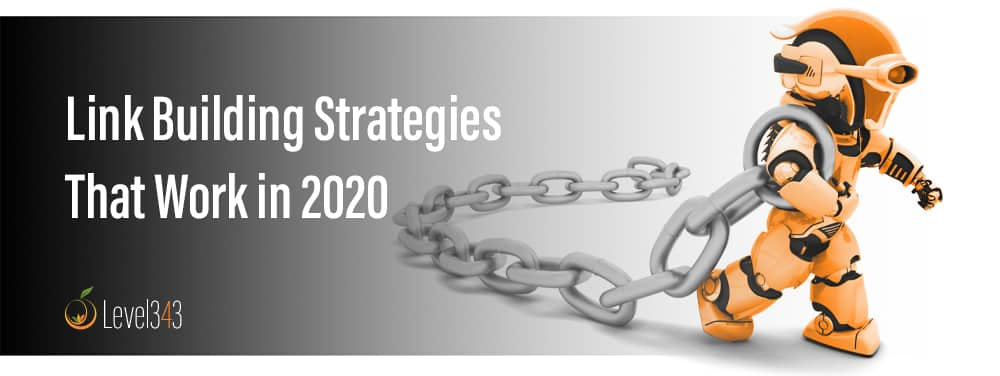 Link Building Strategies that Work in 2020 | Level343 LLC