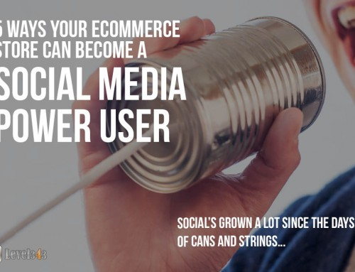 5 Ways Your eCommerce Store Can Become a Social Media Power User