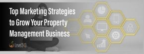 Top Marketing Strategies to Grow Your Property Management Business | Level343 LLC